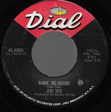 JOE TEX You Need Me Baby/ Baby Be Good soul R&B funk 45 on DIAL ~STRONG VG++