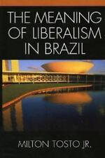 The Meaning of Liberalism in Brazil by Milton Tosto (2005, Hardcover)