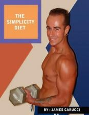 The Simplicity Diet : A diet and exercise guide that will change the way you...