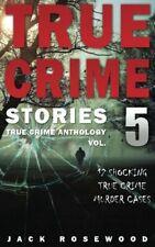 True Crime Stories Volume 5: 12 Shocking True Crime Murder ... by Rosewood, Jack