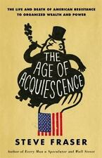 The Age of Acquiescence: The Life and Death of American Resistance to Organized