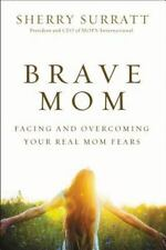 Brave Mom : Facing and Overcoming Your Real Mom Fears by Sherry Surratt (2014)