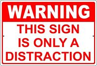 "Warning ""This Sign Is Only A Distraction"" 8"" x 12"" Aluminum Metal Sign"