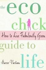 The Eco Chick Guide to Life: How to Be Fabulously Green by Vartan, Starre, Good