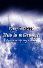 This Is a Dream : One Lonely Boy's Story by Larry D. Keiser (2002, Paperback)
