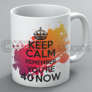Keep Calm Remember You're 40 Now Birthday Mug 40th 50th 60th Present Cup Gift
