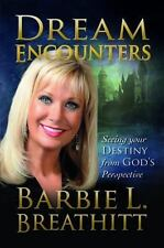 Dream Encounters : Seeing Your Destiny from God's Perspective by Barbie L....