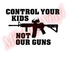 Control Your Kids Not Our Guns Vinyl Decal Window Glass Sticker