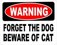Danger FORGET THE DOG BEWARE OF CAT *Aluminum* 8 x 12 Metal Novelty Sign