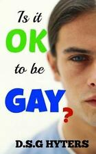 Is It OK to Be Gay? : ... and Other Important Questions by D. S Hyters (2016,...