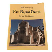 The History Of The First Baptist Church Blytheville Arkansas Mary Wallace 1994