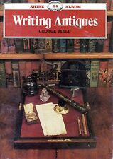 "SHIRE ALBUM No. 54 - ""WRITING ANTIQUES"" - GEORGE MELL - PAMPHLET (1992)"
