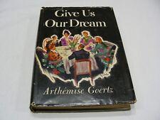 GIVE US OUR DREAM - ARTHEMISE GOERTZ - 1947 - VINTAGE HARDBACK BOOK!