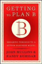 Getting to Plan B: Breaking Through to a Better Business Model by Randy Komisar,