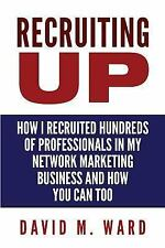 Recruiting Up : How I Recruited Hundreds of Professionals in My Network...