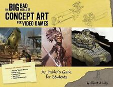 Big Bad World of Concept Art in Video Games : An Insider's Guide for Students...