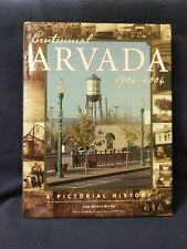CENTENNIAL ARVADA, 1904-2004: A PICTORIAL HISTORY By Judy Mattivi Morley