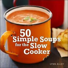 50 Simple Soups for the Slow Cooker by Lynn Alley (2011, HC) Vegetarian
