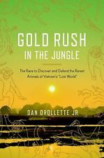 Gold Rush In The Jungle Animals of Vietnam's Lost World Dan Drollette Jr. 2013