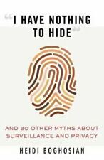 I Have Nothing to Hide And 20 Other Myths About Surveillance an. 9780807061268
