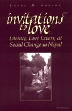Invitations to Love : Literacy, Love Letters, and Social Change in Nepal by...