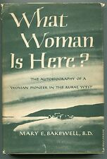 What Woman is Here?  autobio of pioneer woman in old west - by Mary bakewell