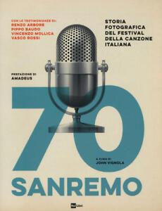 70 Sanremo. Storia Fotografica Del Festival Della Canzone Italiana. Ediz. Illu