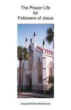 The Prayer Life for Followers of Jesus by Joseph McRae Mellichamp (2013,...