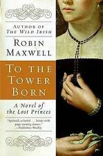 NEW To the Tower Born by Robin Maxwell