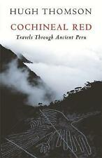 Cochineal Red: Travels Through Ancient Peru by Hugh Thomson (Paperback, 2007)
