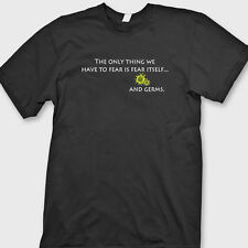 The Only Thing We Have To Fear Is Fear Itself And Germs funny Tee Shirt