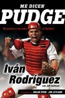 Me dicen Pudge: Mi pasión y mi vida el béisbol Spanish Edition Paperback
