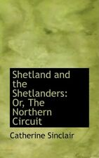 Shetland and the Shetlanders: Or, The Northern Circuit by Sinclair HB-,