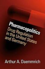 Pharmacopolitics: Drug Regulation in the United States and Germany (Studies in S