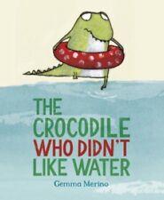 The Crocodile Who Didn't Like Water by Gemma Merino RRP £6.99