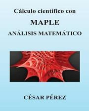 Calculo Cientifico con MAPLE. Analisis Matematico by Cesar Perez (2013,...