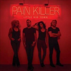 LITTLE BIG TOWN - PAIN KILLER NEW CD