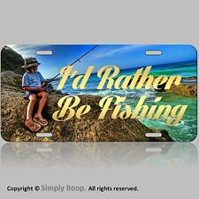 I'd Rather be Fishing Aluminum License Plate Tag Car Truck or Boat New Cool Look