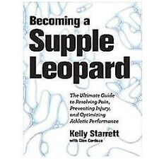 Becoming a Supple Leopard: The Ultimate Guide to Resolving Pain, Preventing Inju