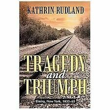 Tragedy and Triumph : Elmira, New York, 1835-65 by Kathrin Rudland (2012,...
