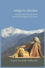 Wings to Freedom : Mystic Revelations from Babaji and the Himalayanyogis by...