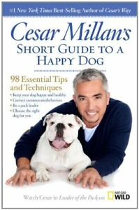 Cesar Millan's Short Guide to a Happy Dog: 98 Essential Tips and Techniques,Ces
