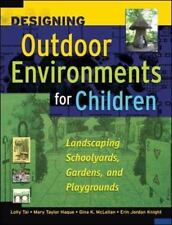 Designing Outdoor Environments for Children: By Tai, Lolly, Haque, Mary Taylo...