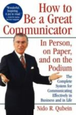 How to Be a Great Communicator: In Person, on Paper, and on the Podium by Qubein