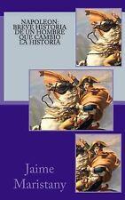 Napoleon: Breve Historia de un Hombre Que Cambio la Historia : Lecciones de...