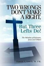 Two Wrongs Don't Make a Right, but Three Lefts Do by Harold A., Sr. Lerch...
