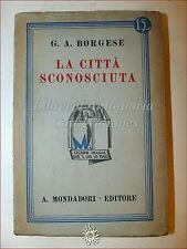 G.A. Borgese, LA CITTA' SCONOSCIUTA 1929 Libri Azzurri Mondadori Romanzo