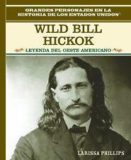 Wild Bill Hickock: Leyenda Del Oeste Americano (Grandes Personajes En La Histori