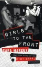 Girls to the Front: True Story of the Riot Grrrl Revolution Sara Marcus 2010, PB