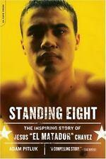 "Standing Eight: The Inspiring Story of Jesus ""El Matador"" Chavez Pitluk, Adam Ve"